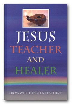 White Eagle Lodge Books - Jesus Teacher and Healer